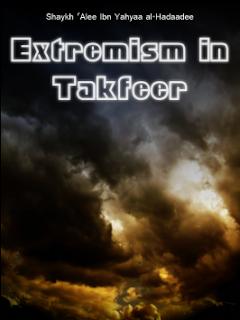 Extremism In Takfeer by Alee ibn Yahyaa al-Hadaadee