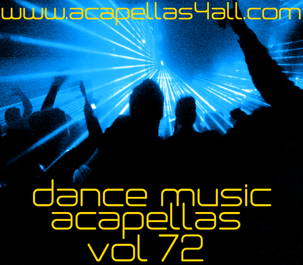 Dance Music Acapellas 4 U: Dance Music Acapellas (Vol 72)