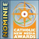 This blog is a 2011 and 2009 Catholic New Media Awards Nominee
