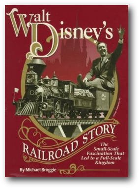 Walt Disney's Railroad Story by Roger Broggie