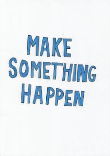MAKE SOMETHING HAPPEN