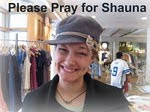 Please Pray for Shauna!