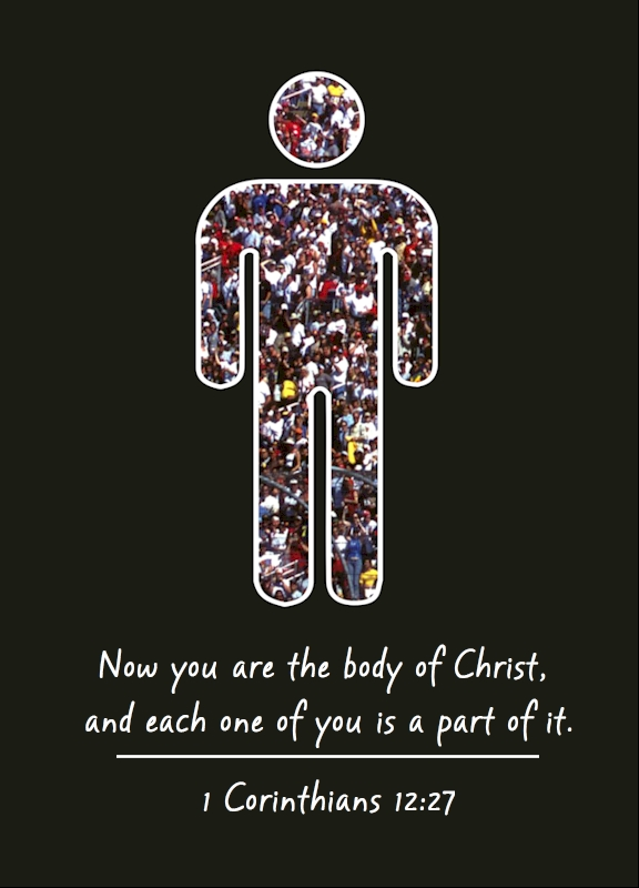 """Human outline made of many people """"Now you are the body of Christ and each one of you is a part of it"""" 1 Corinthians 12:27"""