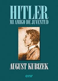 Hitler, mi amigo de juventud – August Kubizek