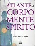 Atlante di corpo, mente e spirito - Paul Hougham