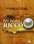 Sei nato ricco - Bob Proctor