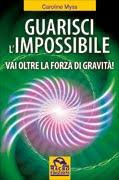 Guarisci l'impossibile - Caroline Myss (benessere personale)