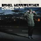 Daniel Merriweather, Change