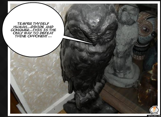 Picture of an owl figure. Temper Thyself human, Divide and conquer, thisis the only way to defeat thine opponent