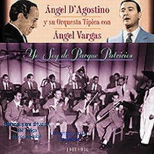 Angel D'Agostino con su orquesta Tipica y Angel Vargas - Yo soy de Parque Patricios