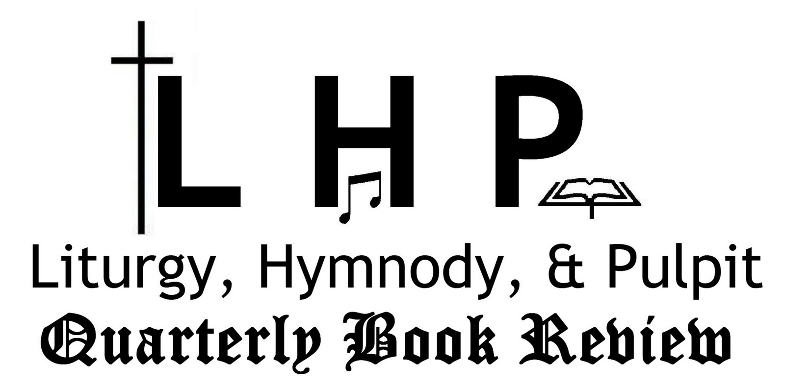 Liturgy Hymnody And Pulpit Quarterly Book Review Lhp
