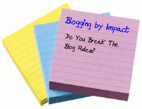 Blogging by Impact - Do You Break The Blog Rules?