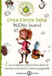 Copertina del racconto per ragazzi dai 5 anni in su bleah lavarsi. come fare a convincere un bambino a lavarsi' ce lo spiega enza emira festa con questo racconto