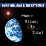 Duke Williams & The  Extremes 	- Who's Planet Is This?
