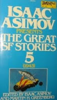 Cover image of anthology titled Isaac Asimov Presents the Great SF Stories 5 1943, edited by Isaac Asimov and Martin H Greenberg