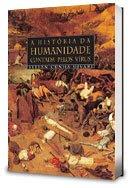 A história da humanidade contada pelos vírus. Stefan Cunha Ujvari. Editora Contexto, 2009.