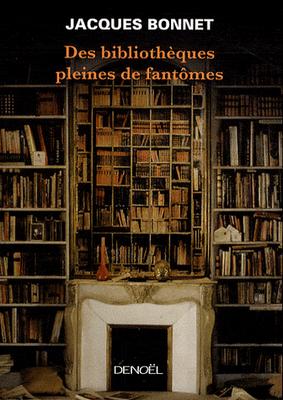 Des bibliothèques pleines de fantômes - Jacques Bonnet
