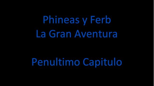 Phineas y Ferb España: Penultimo capitulo de Phineas y Ferb: La Gran Aventura