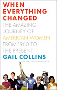 When Everything Changed, The Amazing Journey of American Women from 1960 to the Present