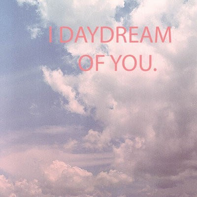 daydreaming about you quotes - photo #16