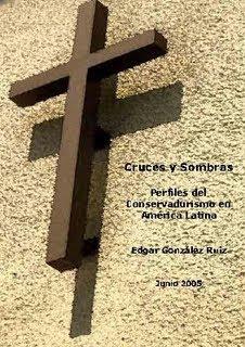 Cruces y Sombras Perfiles del conservadurismo en America Latina – Edgar Gonzalez Ruiz