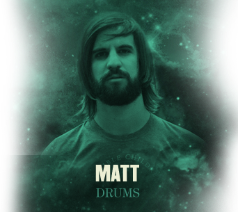 Matt - Drums