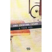 A Teus Pés | Ana Cristina César