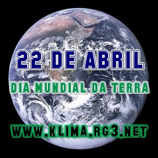 DIA DA TERRA - 22 DE ABRIL, DIA MUNDIAL DA TERRA