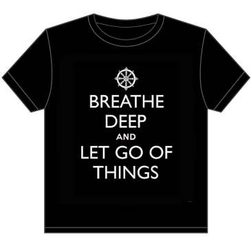 Breathe Deep and Let Go of Things t-shirt