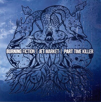 Burning Fiction, Jet Market & Part Time Killer SPLIT (2010)