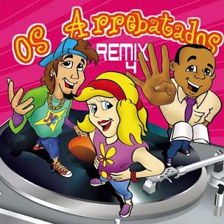 O ARREBATADOS BAIXAR REMIX 1 CD