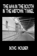 """The Man in the Booth in the Midtown Tunnel"" by Doug Holder"