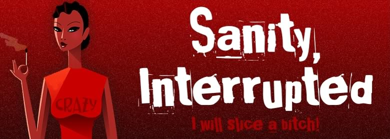 Sanity, Interrupted...