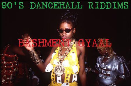 Bashment Gyaal: Various Artists - Dancehall Riddims 1990 -1999