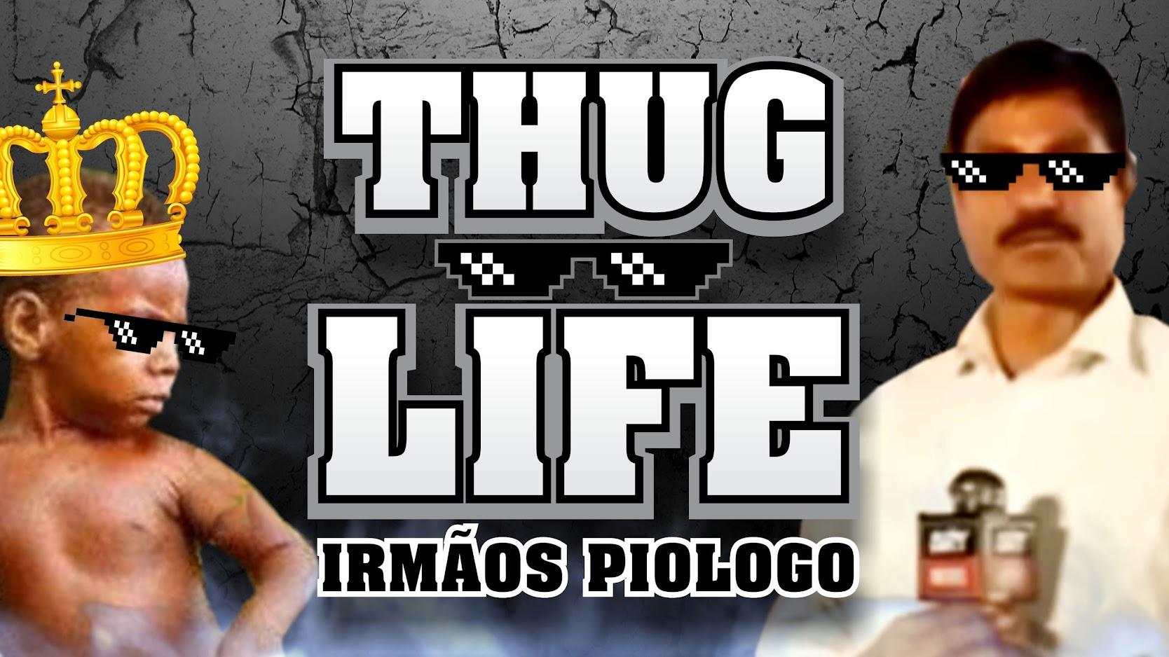 irmãos piologo thug life