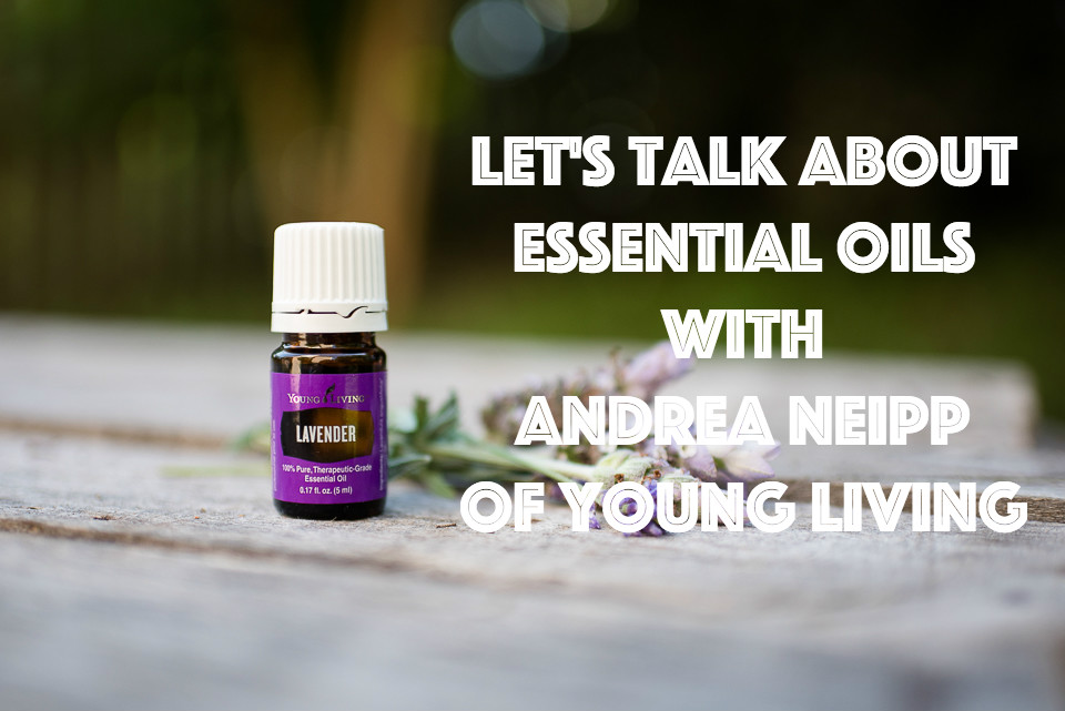 Let's Talk About Essential Oils with Andrea Neipp of Young Living